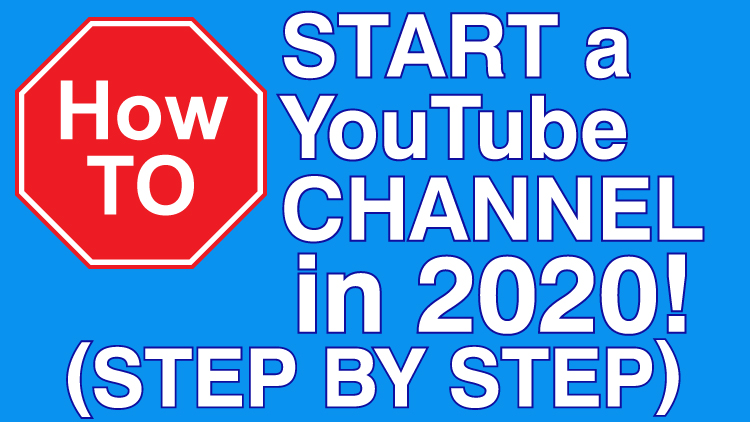 how to start a youtube channel step by step 2020